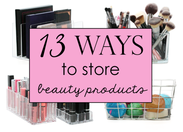 13 Ways to Store Beauty Products (& Tools!)